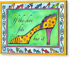 If The Shoe Fits Buy It Acrylic Print by Pamela  Corwin