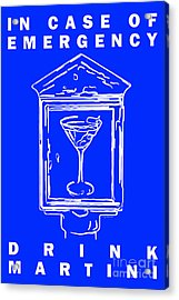 In Case Of Emergency - Drink Martini - Blue Acrylic Print