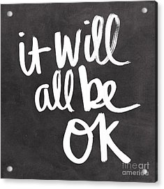 It Will All Be Ok Acrylic Print by Linda Woods