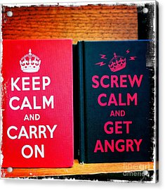 Acrylic Print featuring the photograph Keep Calm And Carry On by Nina Prommer