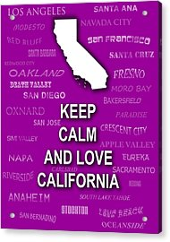 Keep Calm And Love California State Map City Typography Acrylic Print