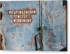 Keep Out Warning Sign Acrylic Print by Agnieszka Kubica