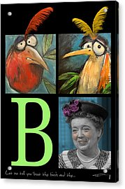 Let Me Tell You Bout The Birds And Acrylic Print by Tim Nyberg