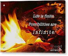 Life Is Finite Acrylic Print