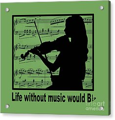 Life Without Music Would B Flat Acrylic Print