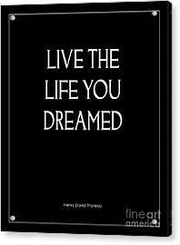 Live The Life You Dreamed Quote Acrylic Print