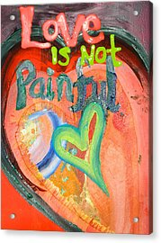 Love Is Not Painful Acrylic Print