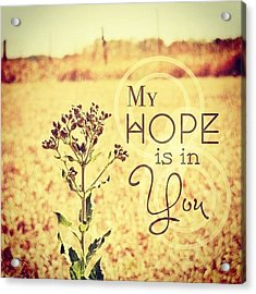 My Hope Is In You. Psalm 39:7💜 Acrylic Print