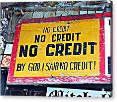 No Credit Acrylic Print