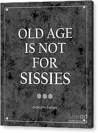 Old Age Is Not For Sissies Quote Acrylic Print