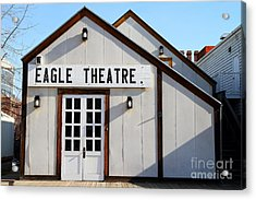 Old Sacramento California . Eagle Theatre . 7d11490 Acrylic Print by Wingsdomain Art and Photography