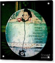 Omg No Way Shut Up Acrylic Print by Nina Prommer