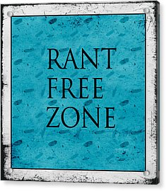 Rant Free Zone Acrylic Print by Bonnie Bruno