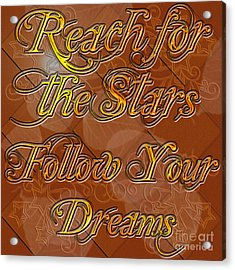 Acrylic Print featuring the digital art Reach For The Stars Follow Your Dreams by Clayton Bruster