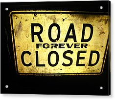 Road Closed Forever Acrylic Print by Todd Sherlock