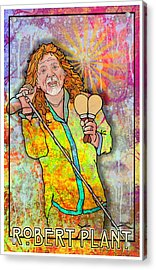 Robert Plant Acrylic Print by John Goldacker