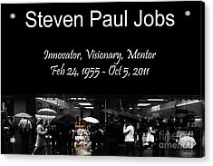 Steven Paul Jobs . Innovator . Visionary . Mentor . Rip . San Francisco Apple Store Memorial Acrylic Print by Wingsdomain Art and Photography