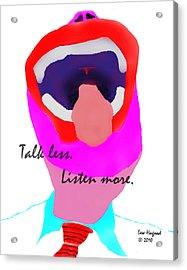 Talk Less Listen More Acrylic Print