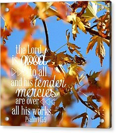 the  Lord  Is Good To All: And His Acrylic Print by Traci Beeson