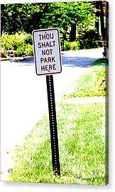 Thou Shalt Not Park Here Acrylic Print by Seth Weaver