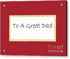 To A Great Dad Acrylic Print by Dessie Durham