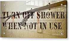 Turn Off Shower ... Acrylic Print by Gwyn Newcombe