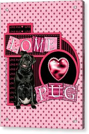 Valentines - Sweetest Day - Love Pug Acrylic Print by Renae Crevalle