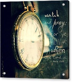 ...watch And Pray: For Ye Know Not Acrylic Print