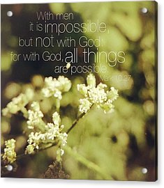 with Men It Is Impossible, But Not Acrylic Print by Traci Beeson