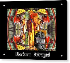 Workers Betrayed Acrylic Print