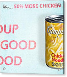 Campbell's Soup Is Good Food Acrylic Print by James Sage