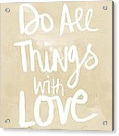 Do All Things With Love- Inspirational Art Acrylic Print by Linda Woods