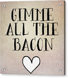 Gimme All The Bacon Acrylic Print