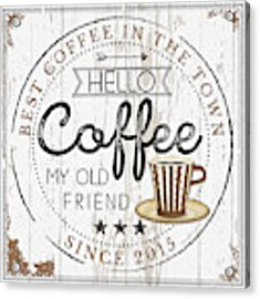 Hello Coffee Acrylic Print by Jennifer Pugh