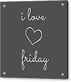 I Love Friday Acrylic Print