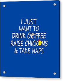 Coffee, Chickens And Naps Acrylic Print by Sophia