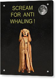 Scream For Anti Whaling Acrylic Print by Eric Kempson