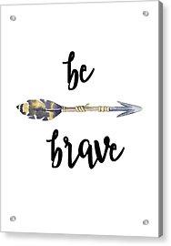 Acrylic Print featuring the digital art Be Brave by Jaime Friedman