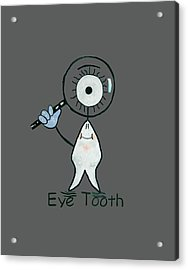 Eye Tooth Acrylic Print by Anthony Falbo