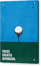 Focus Creates Expansion Corporate Start-up Quotes Poster Acrylic Print