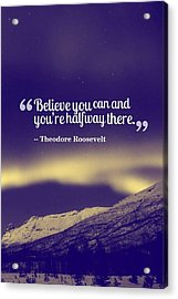 Inspirational Timeless Quotes - Theodore Roosevelt Acrylic Print