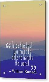 Inspirational Timeless Quotes - Wilson Kanadi Acrylic Print