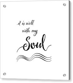 Inspirational Typography Script Calligraphy - It Is Well With My Soul Acrylic Print by Audrey Jeanne Roberts