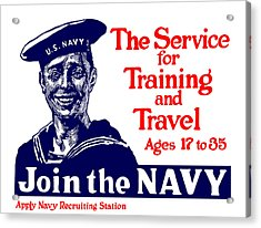 Join The Navy - The Service For Training And Travel Acrylic Print by War Is Hell Store