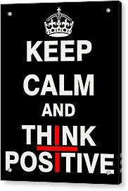 Keep Calm And Think Positive Acrylic Print