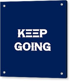 Keep Going - Motivational And Inspirational Quote Acrylic Print