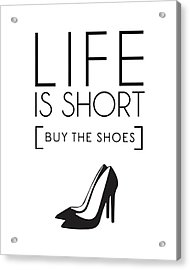 Life Is Short , Buy The Shoes Acrylic Print