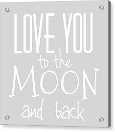 Love You To The Moon And Back Acrylic Print by Marianna Mills