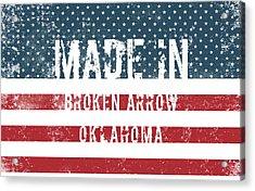 Made In Broken Arrow, Oklahoma Acrylic Print
