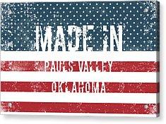 Made In Pauls Valley, Oklahoma Acrylic Print